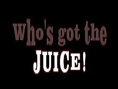 Who&039;s Got The Juice!
